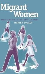 Migrant Women Professionals in the European Union - Monika Zulauf