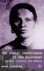 The Social Inheritance of the Holocaust : Gender, Culture and Memory - Anna Reading