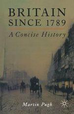 Britain : A Concise History, 1789-1998 - Martin Pugh