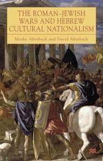 The Roman-Jewish Wars and Hebrew Cultural Nationalism, 66-2000 CE - Moshe Aberbach