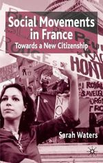 Social Movements in France : Towards a New Citizenship - Sarah Waters