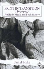 Print in Transition, 1850-1910 : Studies in Media and Book History - Laurel Brake