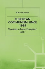 European Communism since 1989 : Towards a New European Left? - Kate Hudson