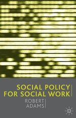 Social Policy for Social Work - Robert Adams