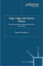 Fags, Hags and Queer Sisters : Gender Dissent and Heterosocial Bonding in Gay Culture : Gender Dissent and Heterosocial Bonding in Gay Culture - Stephen Maddison