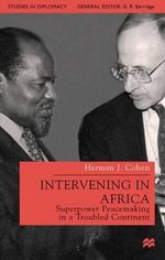 Intervening in Africa : Superpower Peacemaking in a Troubled Continent : Superpower Peacemaking in a Troubled Continent - Herman J. Cohen