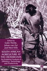 South African Agriculture at the Crossroads : An Empirical Analysis of Efficiency, Technology and Productivity