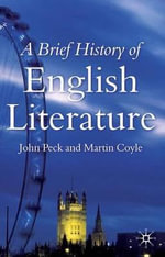 A Brief History of English Literature : In the Western World - John Peck