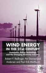 Wind Energy in the 21st Century : Economics, Policy, Technology and the Changing Electricity Industry - Robert Y. Redlinger