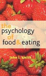 The Psychology of Food and Eating : A Fresh Approach to Theory and Method - John L. Smith