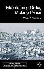 Maintaining Order, Making Peace : Global Issues - Oliver P. Richmond
