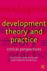 Development Theory and Practice : Critical Perspectives