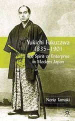 Yukichi Fukuzawa 1835-1901 : The Spirit of Enterprise in Modern Japan - Norio Tamaki