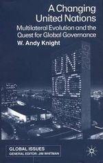A Changing United Nations : Multilateral Evolution and the Quest for Global Governance - W.Andy Knight