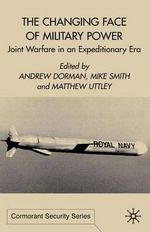 The Changing Face of Military Power : Joint Warfare in an Expeditionary Era - Andrew M. Dorman