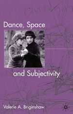 Dance, Space and Subjectivity : Fashionable Bodies in England  1870-1920 - Valerie A. Briginshaw