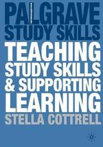 Teaching Study Skills and Supporting Learning : Palgrave Study Guides - Stella Cottrell