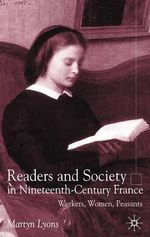 Readers and Society in Nineteenth-century France : Workers, Women, Peasants - Martyn Lyons