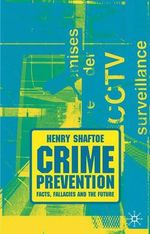 Crime Prevention : Facts, Fallacies and the Future - Henry Shaftoe