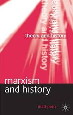 Marxism and History : Perspectives and Practice - Matt Perry