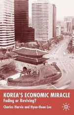 Korea's Economic Miracle : Fading or Reviving? - Charles Harvie