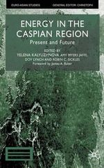Energy in the Caspian Region : Present and Future