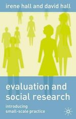 Evaluation and Social Research : Introducing Small-Scale Practice :  Introducing Small-Scale Practice - Irene M. Hall