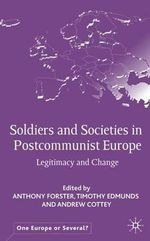 Soldiers and Societies in Post-Communist Europe : Legitimacy and Change