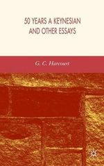 50 Years a Keynesian and Other Essays : Economic, Business and Organizational Issues - G. C. Harcourt