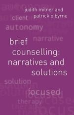 Brief Counselling : Narratives and Solutions - Judith Milner