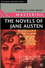 Mastering the Novels of Jane Austen : Palgrave Mastering - Richard Gill