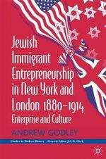 Jewish Immigrant Entrepreneurship in New York and London, 1880-1914 : Enterprise and Culture - Andrew Godley