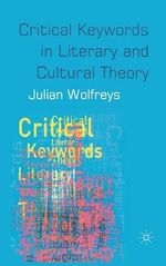 Critical Keywords in Literary and Cultural Theory : Spectrality, Gothic, the Uncanny and Literature - Julian Wolfreys
