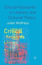 Critical Keywords in Literary and Cultural Theory - Julian Wolfreys