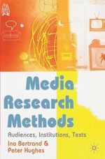 Media Research Methods : Audiences, Institutions, Texts - Ina Bertrand