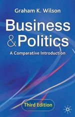 Business and Politics : A Comparative Introduction - Graham K. Wilson