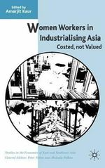 Women Workers in Industrialising Asia : Costed, Not Valued - Amarjit Kaur