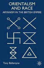 Orientalism and Race : Aryanism in the British Empire - Tony Ballantyne