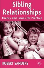 Sibling Relationships : Theory and Issues for Practice - Robert Sanders