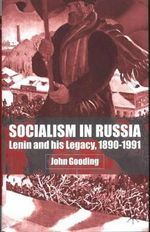 Socialism in Russia : Lenin and His Legacy, 1890-1991 - John Gooding