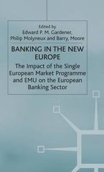 Banking in the New Europe : The Impact of the Single European Market Programme and EMU on the European Banking Sector