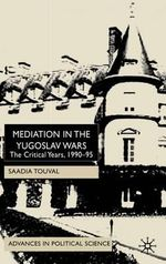 Mediation in the Yugoslav Wars : The Critical Years, 1990-95 - Saadia Touval