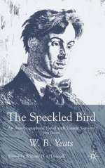 The Speckled Bird : An Autobiographical Novel with Variant Versions - W. B. Yeats