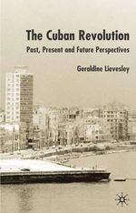 The Cuban Revolution : Past, Present and Future - Geraldine Lievesley