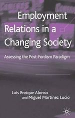 Employment Relations in a Changing Society : Assessing the Post-Fordist Paradigm