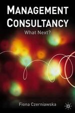 Management Consultancy : What Next? - Fiona Czerniawska