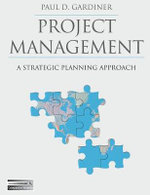 Project Management : A Strategic Planning Approach - Paul Gardiner