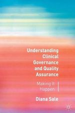 Understanding Clinical Governance and Quality Assurance : Making it Happen - Diana Sale