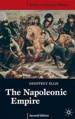 The Napoleonic Empire : Studies in European History - Geoffrey Ellis