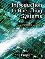 Introduction to Operating Systems : Behind the Desktop - John English